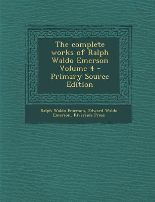 Complete Works of Ralph Waldo Emerson Volume 4