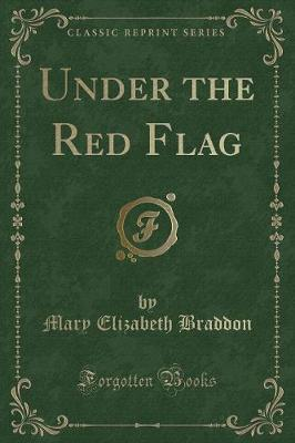 Under the Red Flag (Classic Reprint)