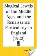 Magical Jewels of the Middle Ages and the Renaissance Particularly in England 1922