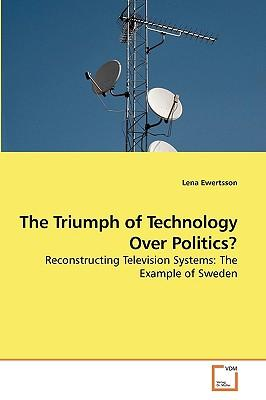 The Triumph of Technology Over Politics?