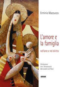 L'amore e la famiglia. Nell'arte e nel diritto. Ediz. illustrata