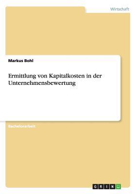 Ermittlung von Kapitalkosten in der Unternehmensbewertung