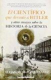 El científico que derrotó a Hitler y otros ensayos sobre la historia de la ciencia