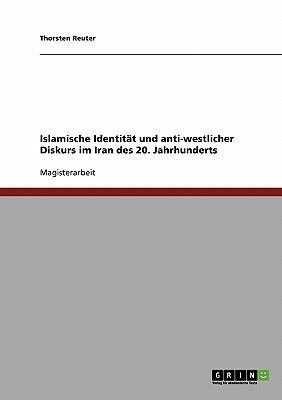 Islamische Identität und anti-westlicher Diskurs im Iran des 20. Jahrhunderts