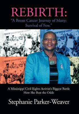 Rebirth - A Breast Cancer Journey of Many; Survival of Few