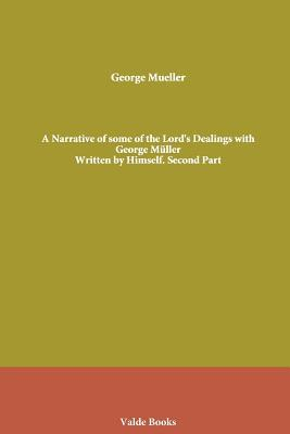 A Narrative of some of the Lord's Dealings with George Müller. Written by Himself. Second Part