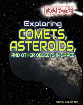 Exploring Comets, Asteroids, and Other Objects in Space