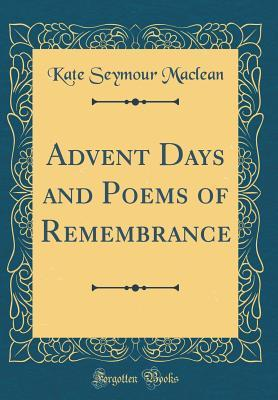 Advent Days and Poems of Remembrance (Classic Reprint)