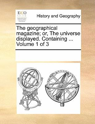 The Geographical Magazine; Or, the Universe Displayed. Containing ... Volume 1 of 3