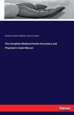The Complete Medical Pocket-Formulary and Physician's Vade-Mecum