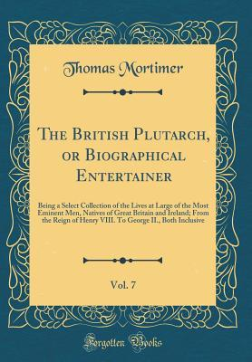 The British Plutarch, or Biographical Entertainer, Vol. 7