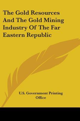 The Gold Resources And The Gold Mining Industry Of The Far Eastern Republic