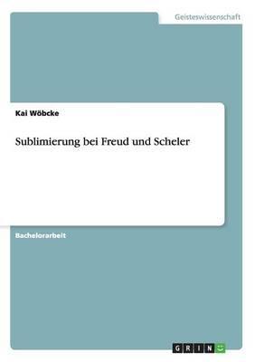 Sublimierung bei Freud und Scheler