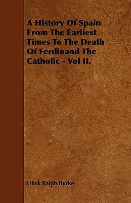 A History Of Spain From The Earliest Times To The Death Of Ferdinand The Catholic - Vol II