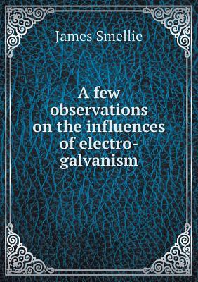 A Few Observations on the Influences of Electro-Galvanism