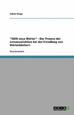"""""""5000 neue Wörter"""" - Der Prozess der Lemmaselektion bei der Erstellung von Wörterbüchern"""