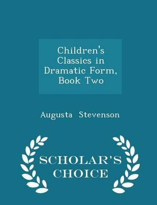 Children's Classics in Dramatic Form, Book Two - Scholar's Choice Edition