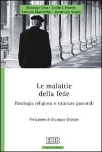 Le malattie della fede. Patologia religiosa e strutture pastorali