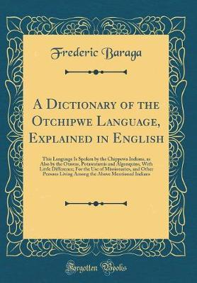 A Dictionary of the Otchipwe Language, Explained in English