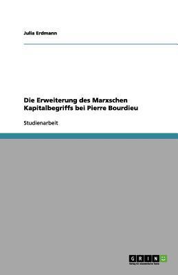 Die Erweiterung des Marxschen Kapitalbegriffs bei Pierre Bourdieu
