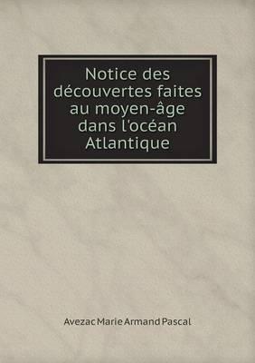 Notice Des Decouvertes Faites Au Moyen-Age Dans L'Ocean Atlantique