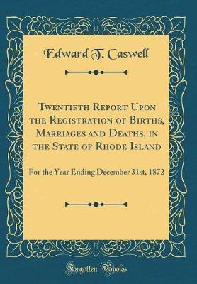 Twentieth Report Upon the Registration of Births, Marriages and Deaths, in the State of Rhode Island