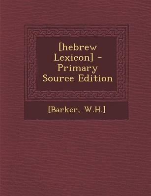 [Hebrew Lexicon] - Primary Source Edition