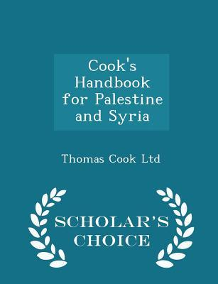 Cook's Handbook for Palestine and Syria - Scholar's Choice Edition