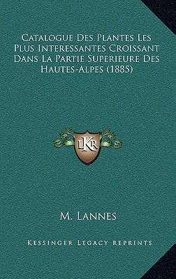 Catalogue Des Plantes Les Plus Interessantes Croissant Dans La Partie Superieure Des Hautes-Alpes (1885)