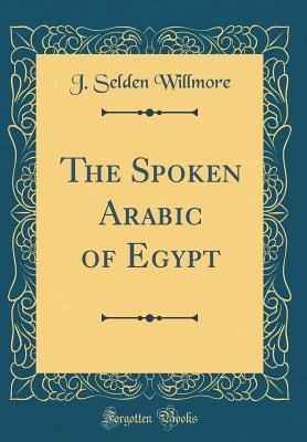 The Spoken Arabic of Egypt (Classic Reprint)
