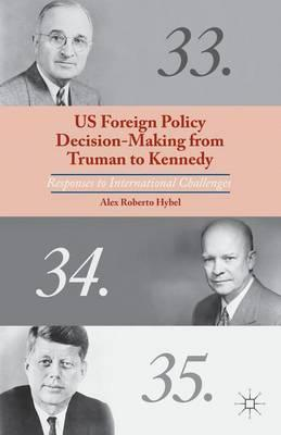 US Foreign Policy Decision-Making from Truman to Kennedy