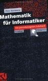 Mathematik fuer Informatiker. Ein praxisbezogenes Lehrbuch