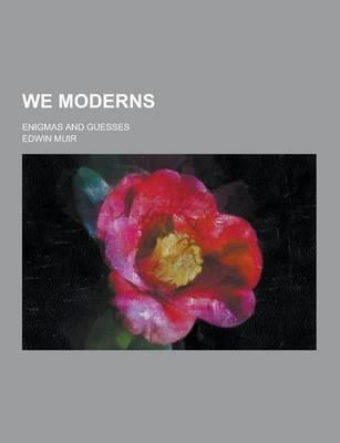 We Moderns; Enigmas ...