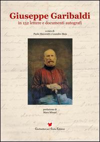 Giuseppe Garibaldi in 152 lettere e documenti autografi