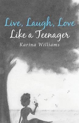 Live, Laugh, Love Like a Teenager