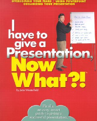 I Have to Give a Presentation, Now What!