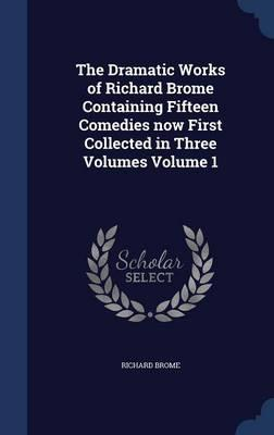The Dramatic Works of Richard Brome