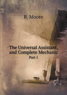 The Universal Assistant, and Complete Mechanic Part 1