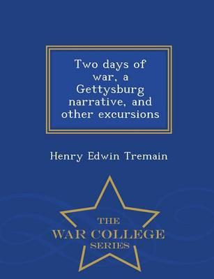 Two Days of War, a Gettysburg Narrative, and Other Excursions - War College Series