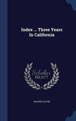 Index ... Three Years in California