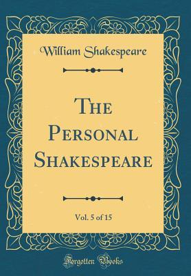 The Personal Shakespeare, Vol. 5 of 15 (Classic Reprint)
