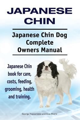 Japanese Chin. Japanese Chin Dog Complete Owners Manual. Japanese Chin book for care, costs, feeding, grooming, health and training.