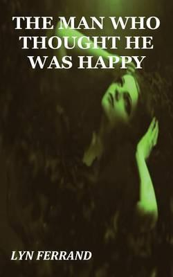 The Man Who Thought He Was Happy