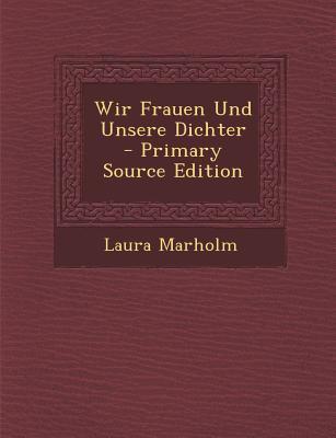 Wir Frauen Und Unsere Dichter - Primary Source Edition