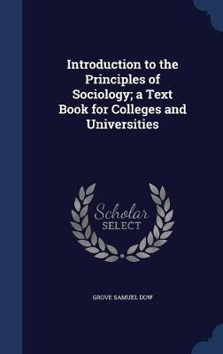 Introduction to the Principles of Sociology; A Text Book for Colleges and Universities