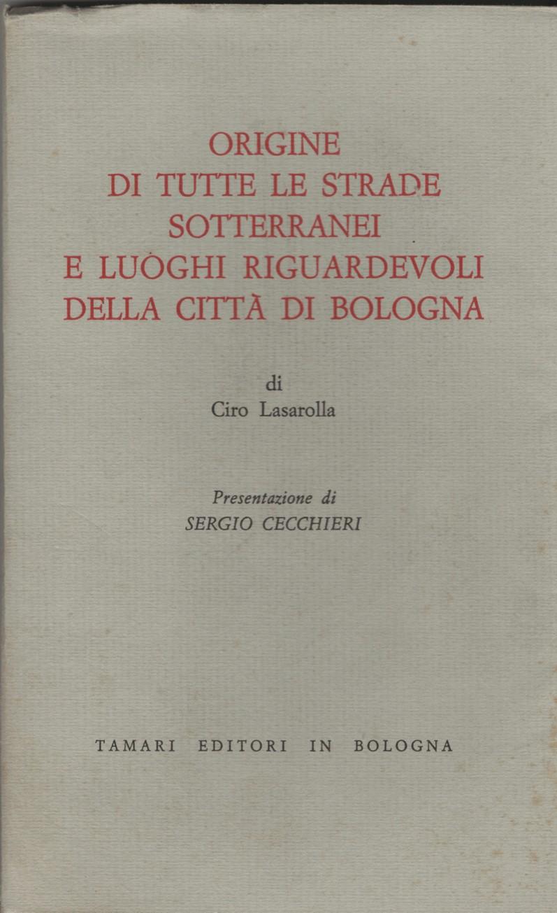 Origine di tutte le strade, sotterranei e luoghi riguardevoli della città di Bologna