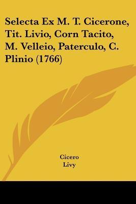 Selecta Ex M. T. Cicerone, Tit. Livio, Corn Tacito, M. Velleio, Paterculo, C. Plinio (1766)