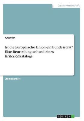 Ist die Europäische Union ein Bundesstaat? Eine Beurteilung anhand eines Kriterienkatalogs