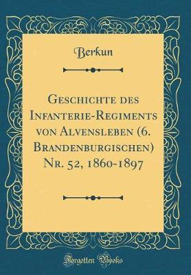 Geschichte des Infanterie-Regiments von Alvensleben (6. Brandenburgischen) Nr. 52, 1860-1897 (Classic Reprint)