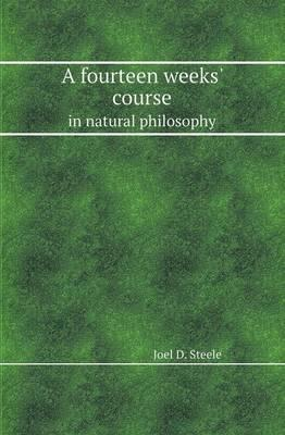 A Fourteen Weeks' Course in Natural Philosophy